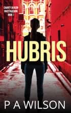 Hubris a Charity Deacon Investigation ebook by P A Wilson