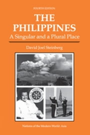 The Philippines - A Singular And A Plural Place, Fourth Edition ebook by David Joel Steinberg