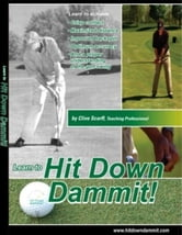 Hit Down Dammit! (The Key to Golf) ebook by Clive Scarff