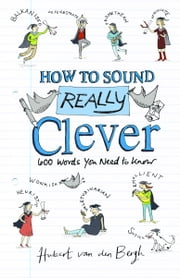 How to Sound Really Clever - 600 Words You Need to Know ebook by Hubert van den Bergh,Sandra Howgate