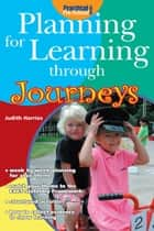 Planning for Learning through Journeys ebook by Judith Harries