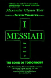 I, Messiah: Volume Two of The Book of Tomorrows ebook by Alexander Ulysses Thor