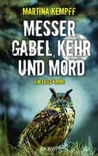 Messer, Gabel, Kehr und Mord - Ein Eifel-Krimi ebook by Martina Kempff