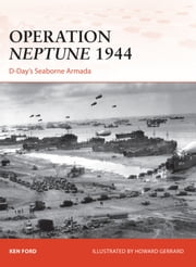 Operation Neptune 1944 - D-Day?s Seaborne Armada ebook by Ken Ford,Howard Gerrard