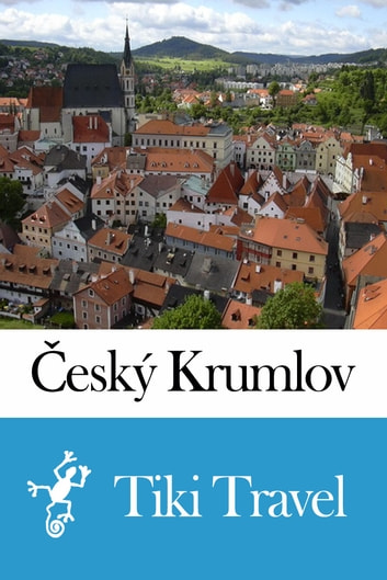 Český Krumlov (Czech Republic) Travel Guide - Tiki Travel ebook by Tiki Travel