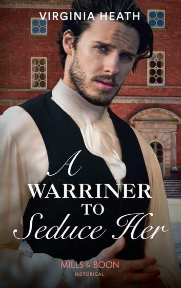 A Warriner To Seduce Her (Mills & Boon Historical) (The Wild Warriners, Book 4) eBook by Virginia Heath