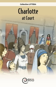 Charlotte at Court - On the timeline ebook by Diane C. Skiejka,François Thisdale,Annick Loupias