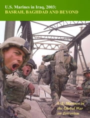 U.S. Marines In Iraq, 2003: Basrah, Baghdad And Beyond: - U.S. Marines in the Global War on Terrorism [Illustrated Edition] ebook by Colonel Nicholas E. Reynolds USMCR