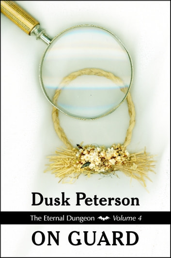 On Guard (The Eternal Dungeon, Volume 4) ebook by Dusk Peterson