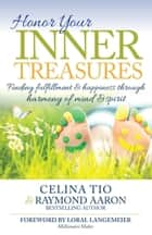 Honor Your Inner Treasures - Finding Fulfillment & Happiness Through Harmony of Mind & Spirit ebook by Celina Tio, Raymond Aaron, Loral  Langemeier