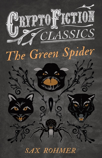 The Green Spider (Cryptofiction Classics - Weird Tales of Strange Creatures) ebook by Sax Rohmer