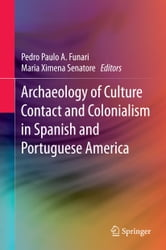 Archaeology of Culture Contact and Colonialism in Spanish and Portuguese America ebook by