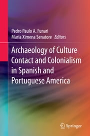 Archaeology of Culture Contact and Colonialism in Spanish and Portuguese America ebook by Pedro Paulo A. Funari,Maria Ximena Senatore