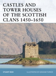 Castles and Tower Houses of the Scottish Clans 1450-1650 ebook by Stuart Reid,Graham Turner