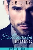 Billionaire Hiding - Part 3 ebook by Tiger Lily