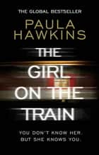 The Girl on the Train - The multi-million copy global phenomenon ebook by Paula Hawkins