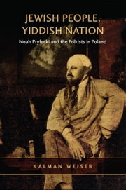 Jewish People, Yiddish Nation - Noah Prylucki and the Folkists in Poland ebook by Kalman Weiser