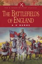 The Battlefields of England ebook by A.H Burne