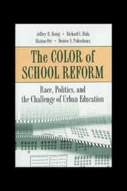 The Color of School Reform: Race, Politics, and the Challenge of Urban Education ebook by Henig, Jeffrey R.