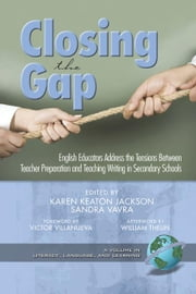 Closing the Gap: English Educators Address the Tensions Between Teacher Preparation and Teaching Writing in Secondary School. Literacy, Language and L ebook by Keaton Jackson, Karen