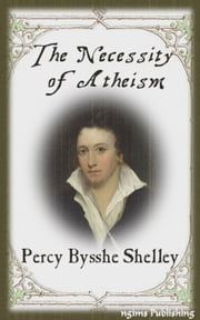 The Necessity of Atheism (Illustrated + Audiobook Download Link + Active TOC) ebook by Percy Bysshe Shelley