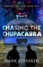 Chasing the Chupacabra ebook by Hank Edwards