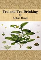 Tea and Tea Drinking ebook by Arthur Reade