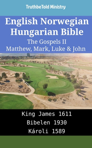 English Norwegian Hungarian Bible - The Gospels II - Matthew, Mark, Luke & John - King James 1611 - Bibelen 1930 - Károli 1589 ebook by TruthBeTold Ministry