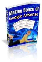 Making Sense of Google Adsense ebook by Sven Hyltén-Cavallius