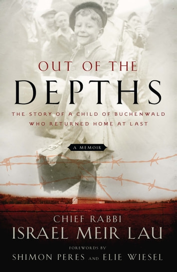 Out of the Depths - The Story of a Child of Buchenwald Who Returned Home at Last ebook by Rabbi Israel Meir Lau