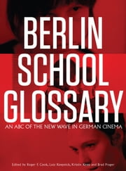 Berlin School Glossary ebook by Roger F. Cook,Lutz Koepnick,Kristin Kopp