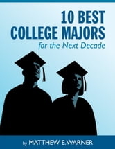 10 Best College Majors for the Next Decade ebook by Matthew Warner