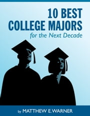 10 Best College Majors for the Next Decade ebook by Kobo.Web.Store.Products.Fields.ContributorFieldViewModel