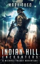 Indian Hill 1: Encounters - A Michael Talbot Adventur ebook by Mark Tufo