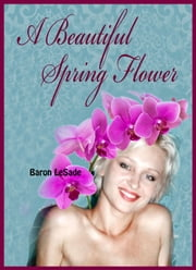 A Beautiful Spring Flower ebook by Baron LeSade