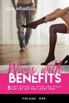 Wives With Benefits - Volume One - Wives With Benefits, #1 ebook by Max Sebastian