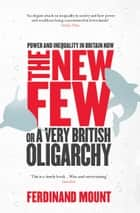 The New Few - Or a Very British Oligarchy ebook by Ferdinand Mount