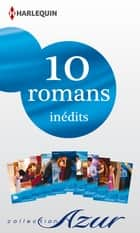 10 romans Azur inédits (n°3425 à 3434 - janvier 2014) - Harlequin collection Azur ebook by Collectif