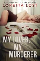 My Lover, My Murderer ebook by Loretta Lost