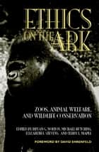 Ethics on the Ark - Zoos, Animal Welfare, and Wildlife Conservation ebook by Bryan G. Norton, Michael Hutchins, Terry Maple,...
