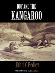 Dot and The Kangaroo (Mermaids Classics) - (Illustrated) ebook by Ethel C Pedley