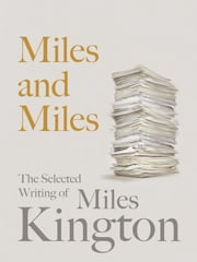 Miles and Miles - The Selected Writing of Miles Kington ebook by Miles Kington