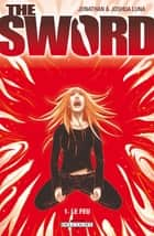 The Sword T01 - Le Feu ebook by Jonathan Luna, Joshua Luna, Jonathan Luna,...
