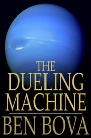 The Dueling Machine ebook by Ben Bova,Myron R. Lewis