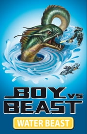 Boy Vs Beast 1: Water Beast ebook by Mac Park,Susannah McFarlane,Louise Park