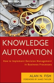 Knowledge Automation - How to Implement Decision Management in Business Processes ebook by Alan N. Fish,James Taylor