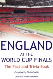 England at the World Cup Finals - The Fact and Trivia Book ebook by Chris Cowlin
