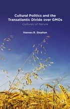 Cultural Politics and the Transatlantic Divide over GMOs ebook by H. Stephan
