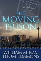 The Moving Prison - A Novel ebook by William Mirza, Thom Lemmons
