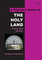 A Pilgrim's Guide to The Holy Land - Israel and Jordan ebook by Raymond Goodburn